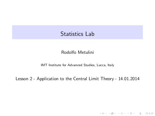 Statistics Lab Rodolfo Metulini IMT Institute for Advanced Studies, Lucca, Italy  Lesson 2 - Application to the Central Li...