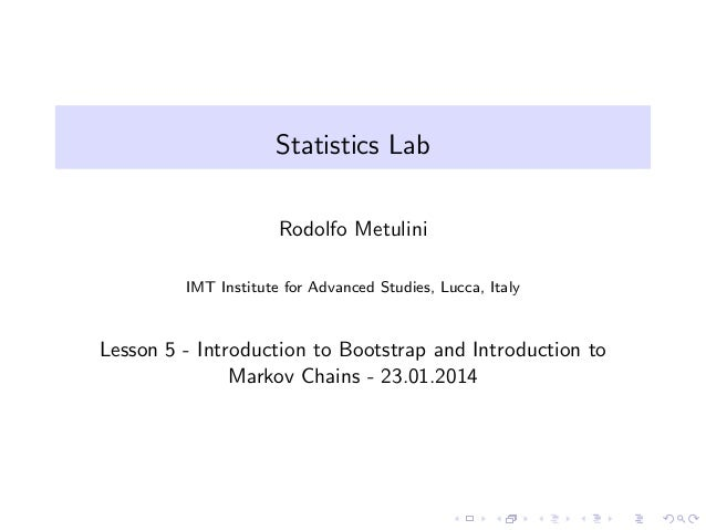 Statistics Lab Rodolfo Metulini IMT Institute for Advanced Studies, Lucca, Italy  Lesson 5 - Introduction to Bootstrap and...