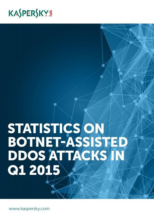 STATISTICS ON BOTNET-ASSISTED DDOS ATTACKS IN Q1 2015 www.kaspersky.com