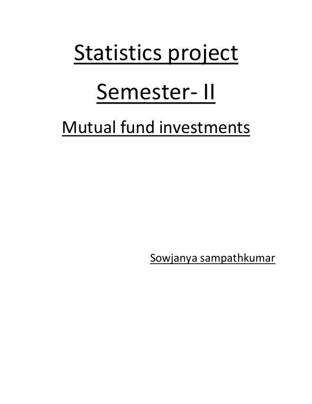 Statistics project Semester- II Mutual fund investments Sowjanya sampathkumar