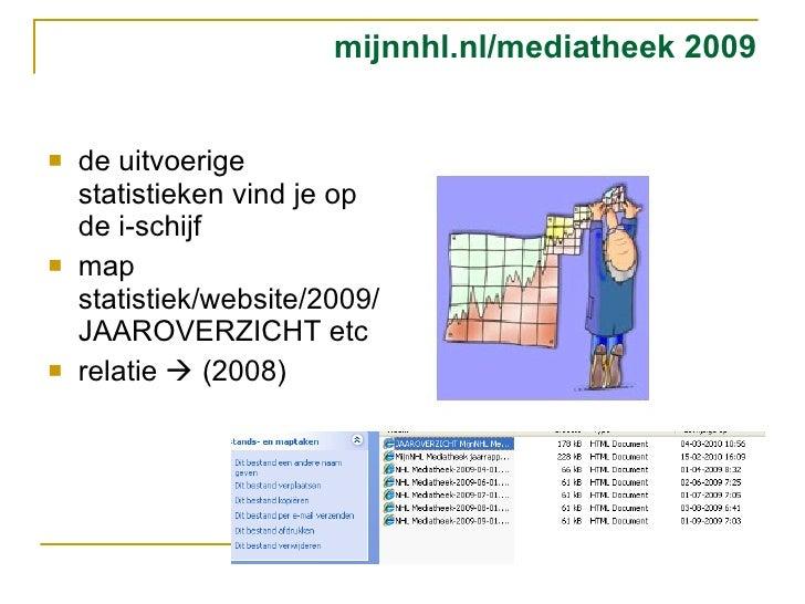 mijnnhl.nl/mediatheek 2009 <ul><li>de uitvoerige statistieken vind je op de i-schijf </li></ul><ul><li>map statistiek/webs...