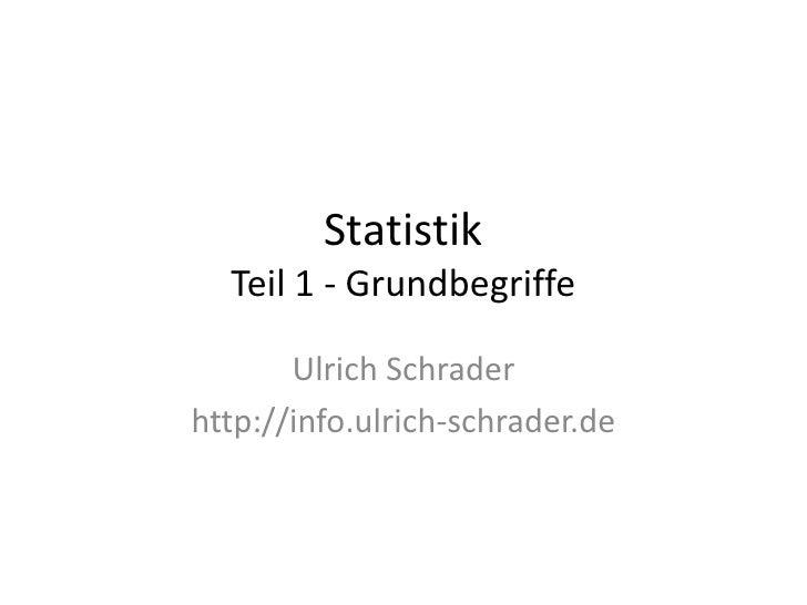 Statistik   Teil 1 - Grundbegriffe         Ulrich Schrader http://info.ulrich-schrader.de