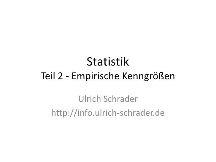 Statistik Teil 2 - Empirische Kenngrößen           Ulrich Schrader   http://info.ulrich-schrader.de