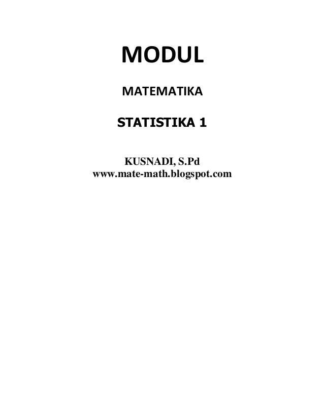MODUL MATEMATIKA STATISTIKA 1 KUSNADI, S.Pd www.mate-math.blogspot.com