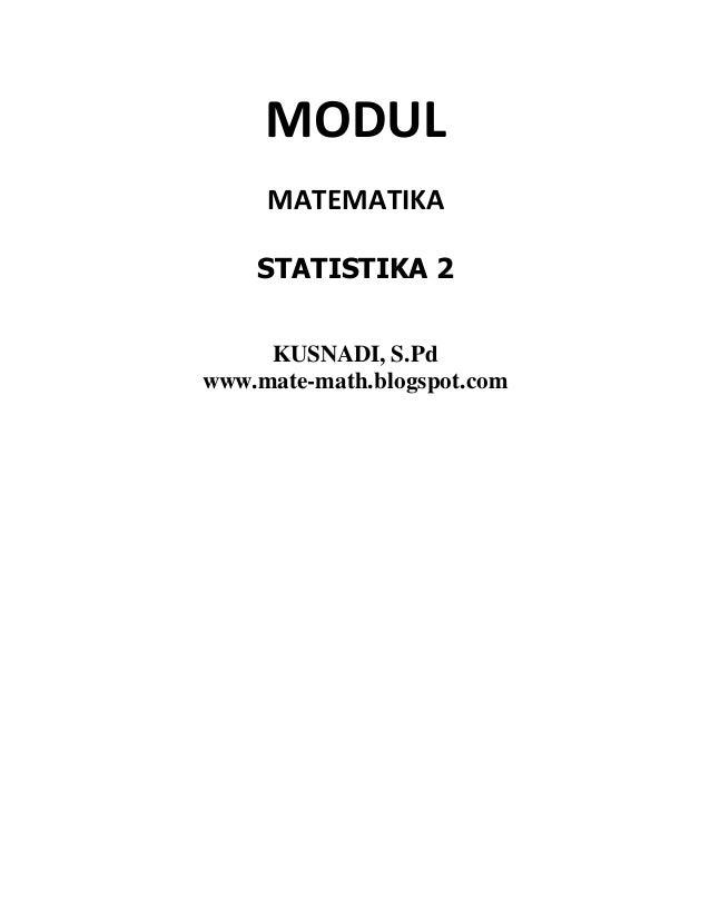 MODUL MATEMATIKA STATISTIKA 2 KUSNADI, S.Pd www.mate-math.blogspot.com