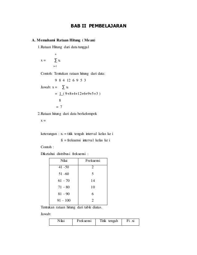 BAB II PEMBELAJARAN A. Memahami Rataan Hitung ( Mean) 1.Rataan Hitung dari data tunggal n x = ∑ xi i=1 Contoh: Tentukan ra...
