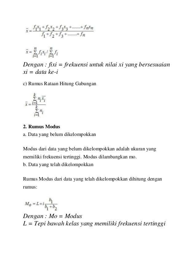 Dengan : fixi = frekuensi untuk nilai xi yang bersesuaian xi = data ke-i c) Rumus Rataan Hitung Gabungan 2. Rumus Modus a....