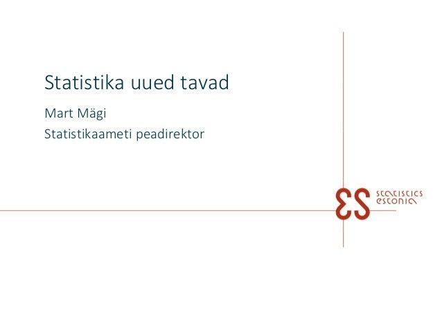 Statistika uued tavad Mart Mägi Statistikaameti peadirektor