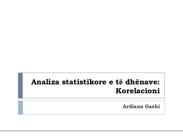 Analiza statistikore e të dhënave: Korelacioni Ardiana Gashi