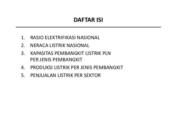 DAFTARISI1. RASIOELEKTRIFIKASINASIONAL2. NERACALISTRIKNASIONAL3. KAPASITASPEMBANGKITLISTRIK PLN   PERJENISPEMBANG...