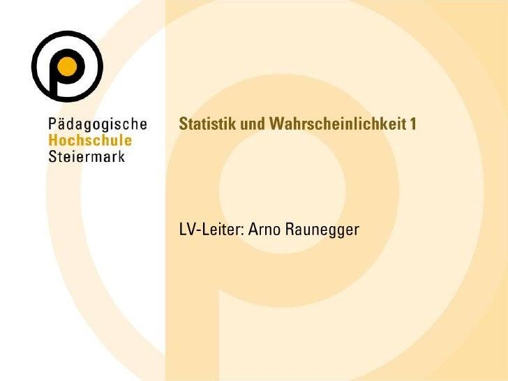 Statistik und Wahrscheinlichkeit 1<br />LV-Leiter: Arno Raunegger<br />