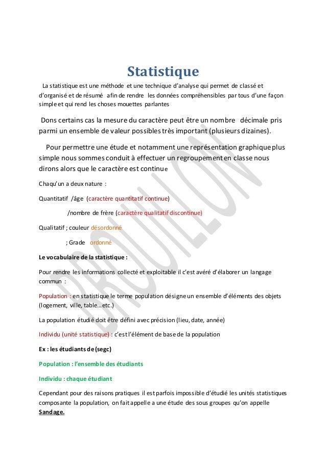 Statistique  La statistique est une méthode et une technique d'analyse qui permet de classé et  d'organisé et de résumé af...