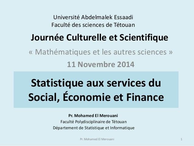 Statistique aux services du Social, Économie et Finance Pr. Mohamed El Merouani Faculté Polydisciplinaire de Tétouan Dépar...
