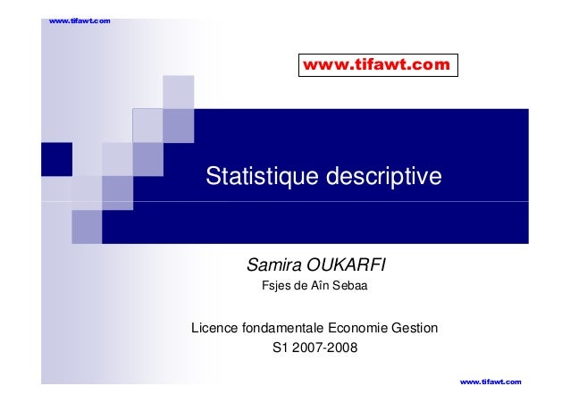 www.tifawt.com  www.tifawt.com  Statistique descriptive  Samira OUKARFI Fsjes de Aîn Sebaa  Licence fondamentale Economie ...