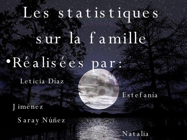 Les statistiques sur la famille <ul><li>Réalisées par: </li></ul><ul><li>Leticia Díaz </li></ul><ul><li>Estefanía Jiménez ...