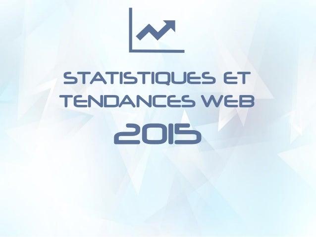 STATISTIQUES ET TENDANCES WEB 2015