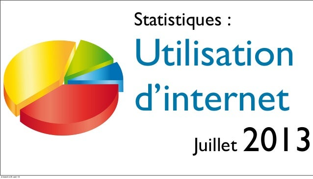 Statistiques : Utilisation d'internet Juillet 2013 dimanche 25 août 13