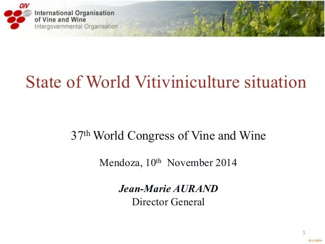  O.I.V.2014  State of World Vitiviniculture situation  37th World Congress of Vine and Wine  Mendoza, 10th November 2014 ...