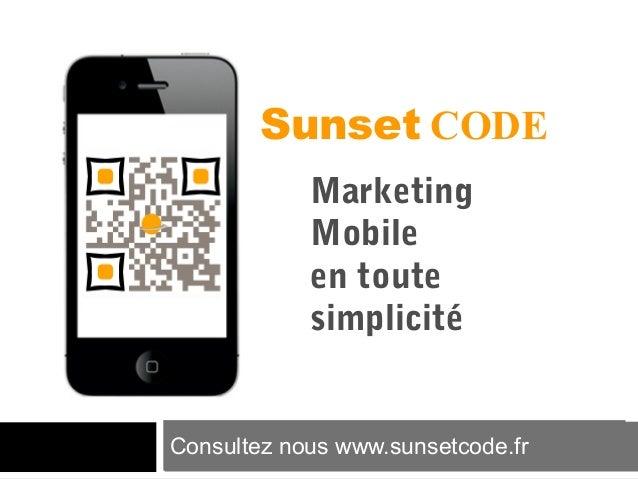 Sunset CODE Marketing Mobile en toute simplicité  Consultez nous www.sunsetcode.fr