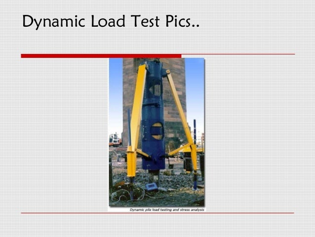 Dynamic Load Testing : Statnamic testing of soils