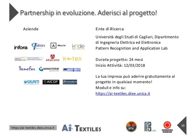 https://ai-textiles.diee.unica.it Partnership in evoluzione.Aderisci al progetto! 19 Aziende Ente di Ricerca Università de...