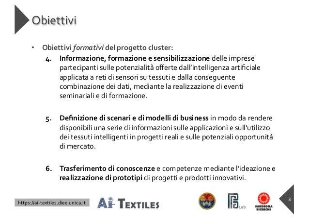 https://ai-textiles.diee.unica.it Obiettivi • Obiettivi formativi del progetto cluster: 4. Informazione, formazione e sens...