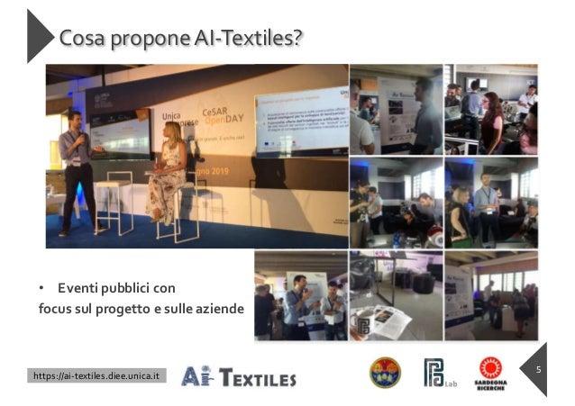 https://ai-textiles.diee.unica.it Cosa propone AI-Textiles? 5 • Eventi pubblici con focus sul progetto e sulle aziende