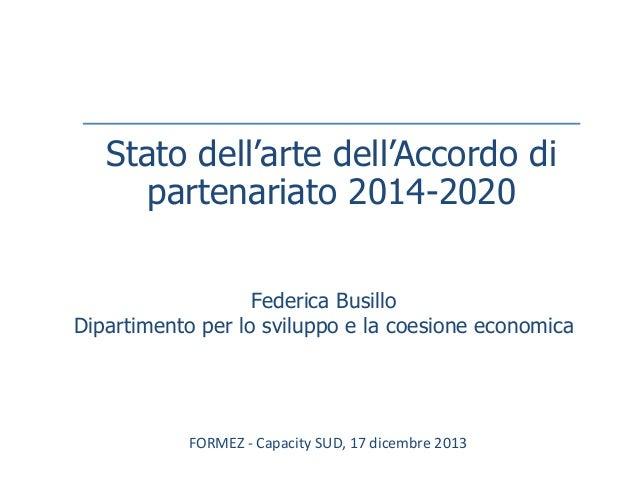 Stato dell'arte dell'Accordo di partenariato 2014-2020 Federica Busillo Dipartimento per lo sviluppo e la coesione economi...