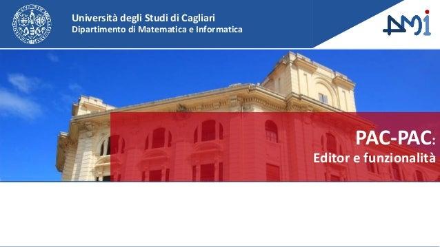 Università degli Studi di Cagliari Dipartimento di Matematica e Informatica PAC-PAC: Editor e funzionalità