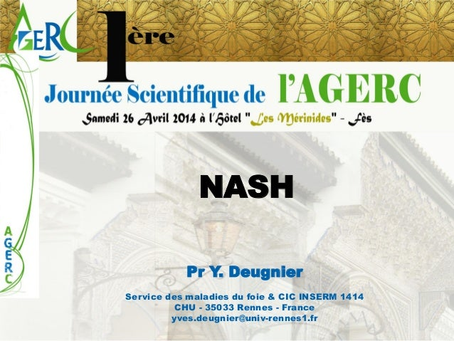 NASH  Pr Y. Deugnier  Service des maladies du foie & CIC INSERM 1414  CHU -35033 Rennes -France  yves.deugnier@univ-rennes...
