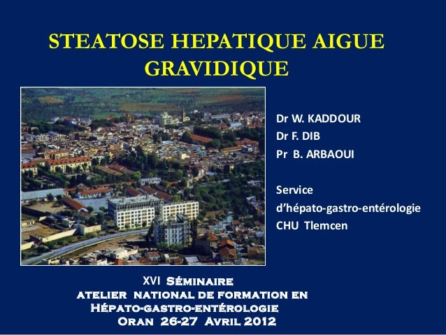 STEATOSE HEPATIQUE AIGUE       GRAVIDIQUE                             Dr W. KADDOUR                             Dr F. DIB ...