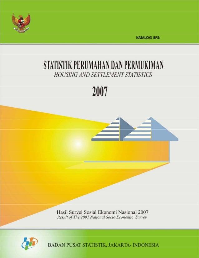 Statistik Perumahan dan Permukiman 2007(Hasil Survei Sosial Ekonomi Nasional 2007)Housing and Settlement Statistics(Result...