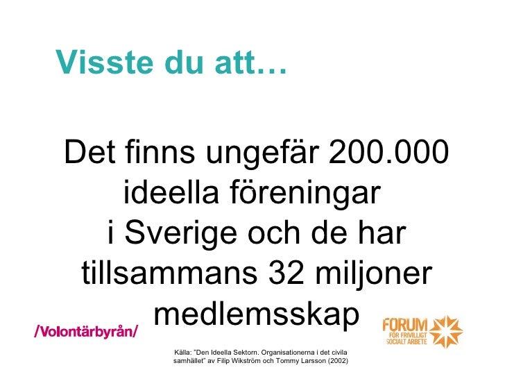 Visste du att… Det finns ungefär 200.000 ideella föreningar  i Sverige och de har tillsammans 32 miljoner medlemsskap Käll...