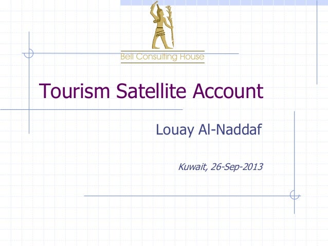 Tourism Satellite Account Louay Al-Naddaf Kuwait, 26-Sep-2013