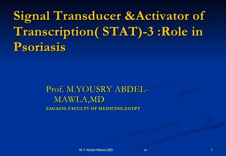 Signal Transducer &Activator of Transcription( STAT)-3 :Role in Psoriasis <ul><li>Prof. M.YOUSRY ABDEL-MAWLA,MD </li></ul>...
