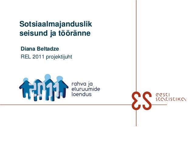 Sotsiaalmajanduslikseisund ja tööränneDiana BeltadzeREL 2011 projektijuht