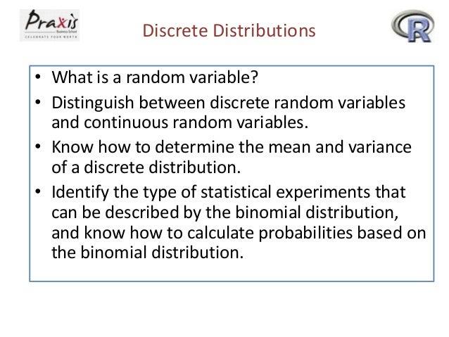 Discrete Distributions • What is a random variable? • Distinguish between discrete random variables and continuous random ...