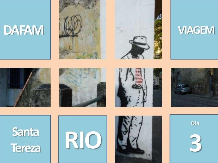 DAFAM<br />VIAGEM <br />Dia<br />3<br />Santa Tereza <br />RIO<br />