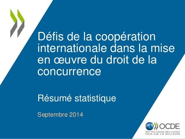 Défis de la coopération  internationale dans la mise  en oeuvre du droit de la  concurrence  Résumé statistique  Septembre...