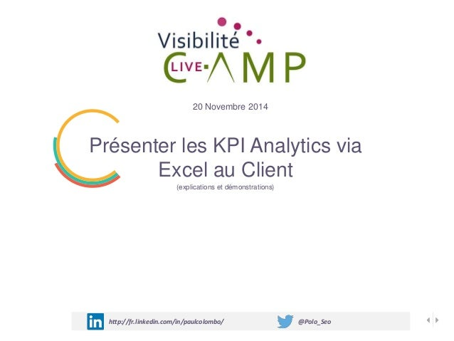 Présenter les KPI Analytics via Excel au Client (explications et démonstrations) 20 Novembre 2014 http://fr.linkedin.com/i...