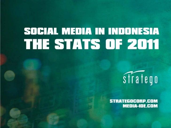 FURTHER INFOhttp://media‐ide.bajingloncat.com/2011/12/28/refleksi‐2011‐   beberapa‐statistik‐social‐media/ForEnglishuser...