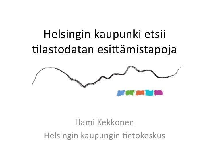Helsingin kaupunki etsii .lastodatan esi1ämistapoja           Hami Kekkonen   Helsingin kaupungin .etoke...