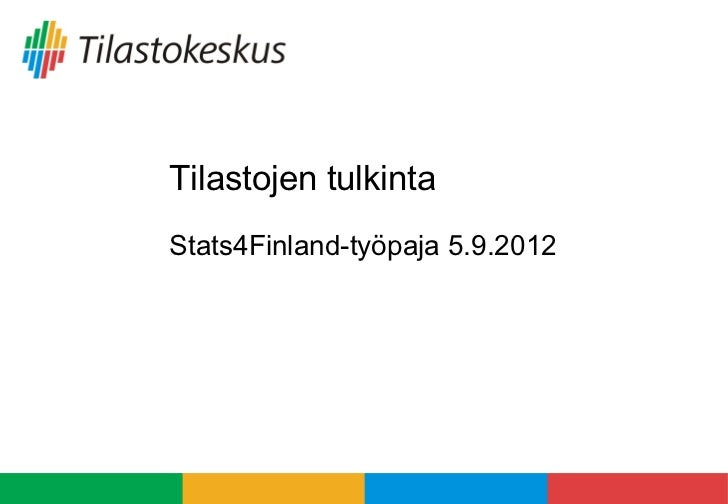 Tilastojen tulkintaStats4Finland-työpaja 5.9.2012