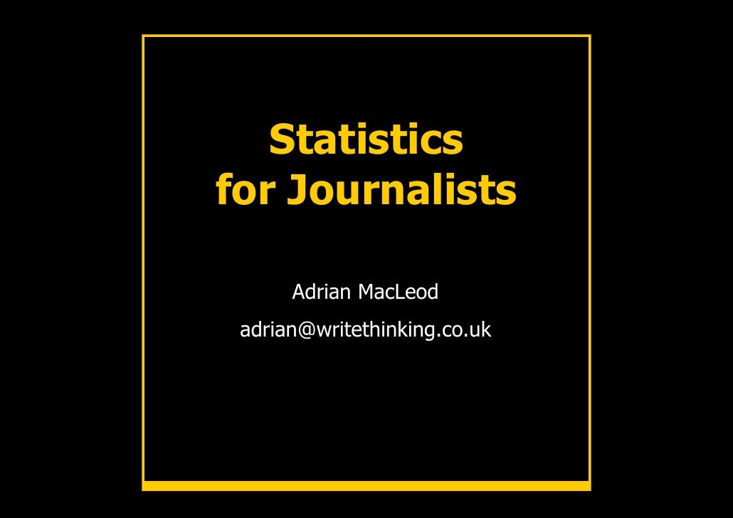 Statistics for Journalists        Adrian MacLeod  adrian@writethinking.co.uk