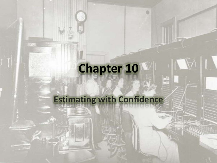 Chapter 10<br />Estimating with Confidence<br />