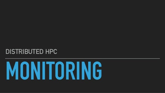 MONITORING DISTRIBUTED HPC