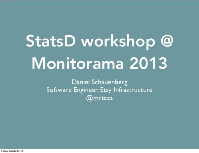 StatsD workshop @                        Monitorama 2013                                 Daniel Schauenberg               ...