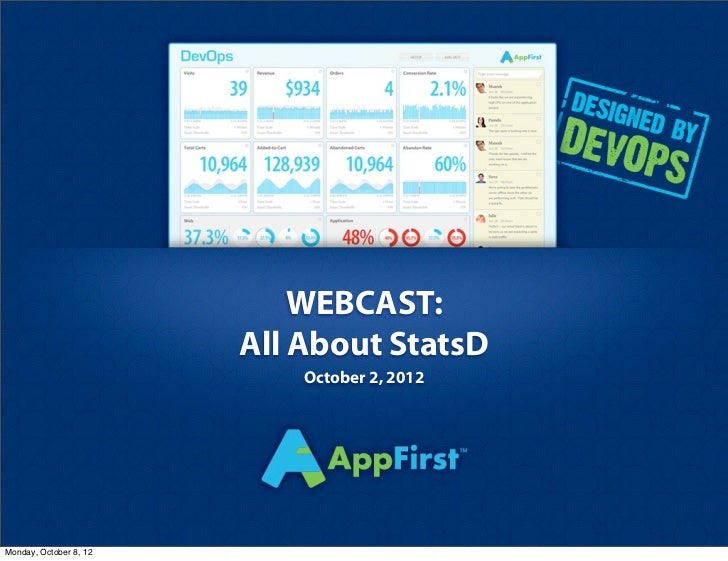 WEBCAST:                        All About StatsD                            October 2, 2012Monday, October 8, 12