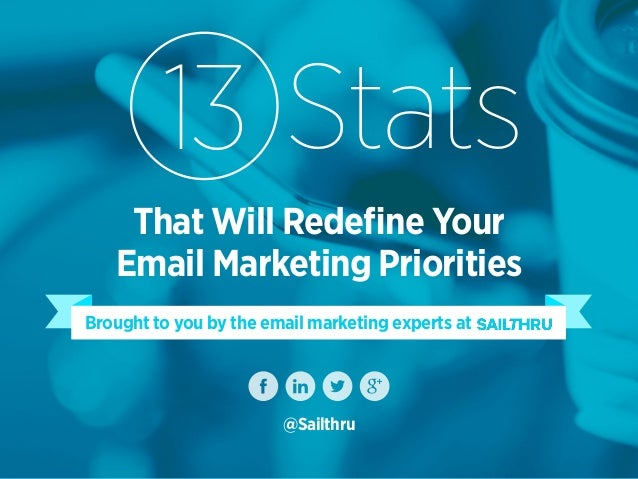 @Sailthru Brought to you by the email marketing experts at That Will Redefine Your Email Marketing Priorities Stats13