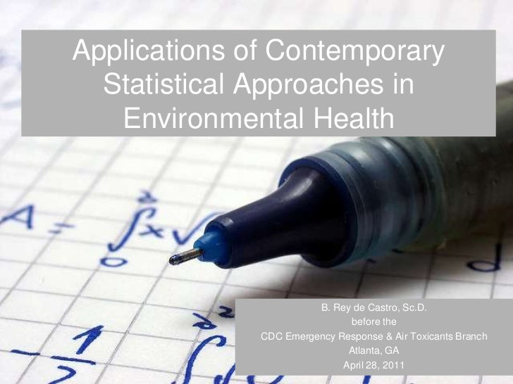 Applications of Contemporary  Statistical Approaches in   Environmental Health                        B. Rey de Castro, Sc...